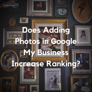 Does Adding Photos in Google My Business Increase Ranking 2